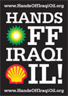 Hands OFF Iraqi Oil - Leave the oil in Iraq to the citizens of that country - Don't participate in the largest theft of goods in modern history - Visit HandsOffIraqiOil.org